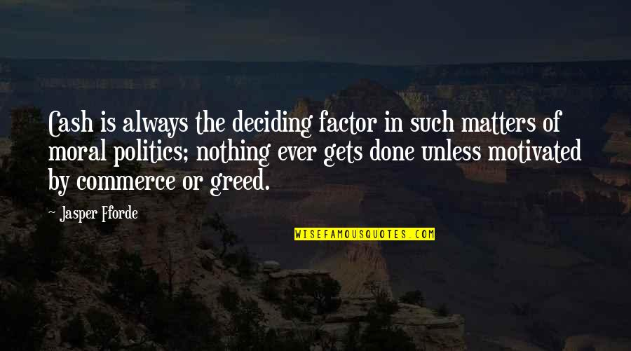 Commerce Quotes By Jasper Fforde: Cash is always the deciding factor in such