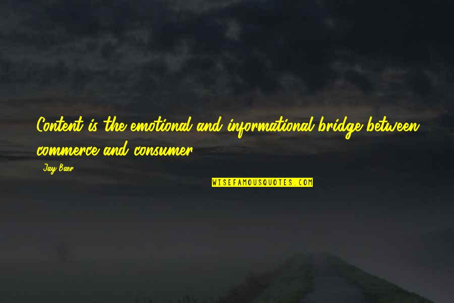 Commerce Quotes By Jay Baer: Content is the emotional and informational bridge between