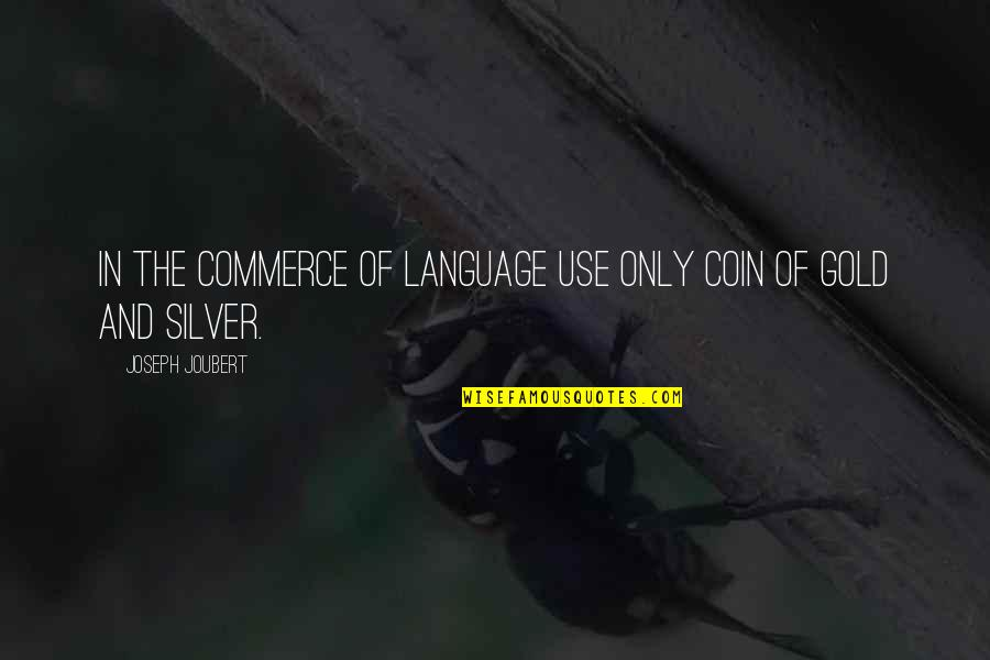 Commerce Quotes By Joseph Joubert: In the commerce of language use only coin