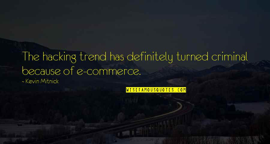 Commerce Quotes By Kevin Mitnick: The hacking trend has definitely turned criminal because