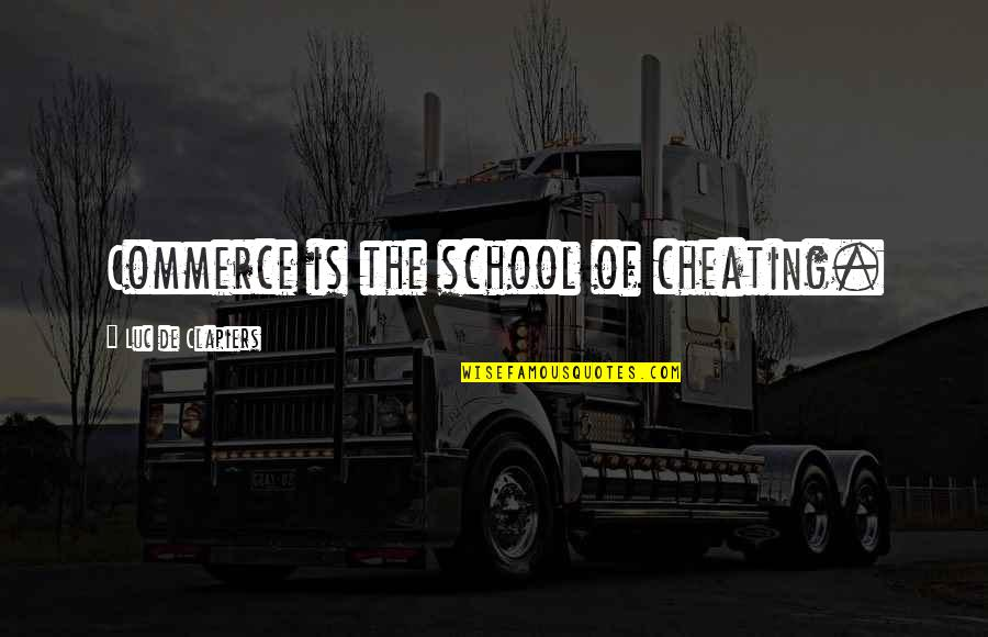 Commerce Quotes By Luc De Clapiers: Commerce is the school of cheating.