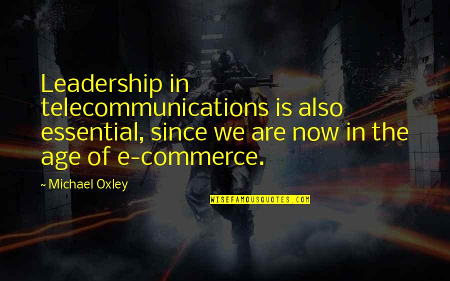 Commerce Quotes By Michael Oxley: Leadership in telecommunications is also essential, since we