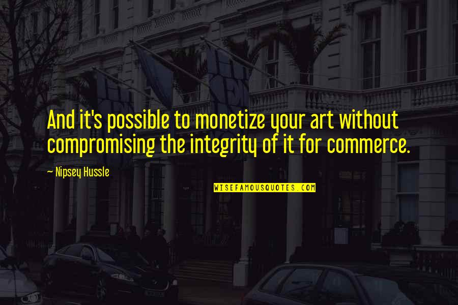 Commerce Quotes By Nipsey Hussle: And it's possible to monetize your art without