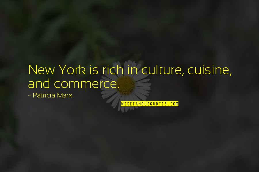 Commerce Quotes By Patricia Marx: New York is rich in culture, cuisine, and