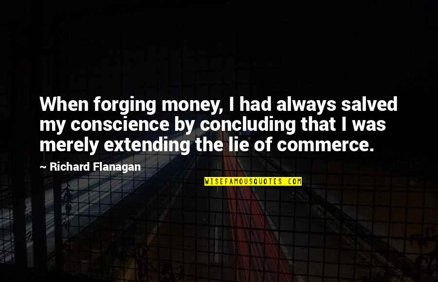 Commerce Quotes By Richard Flanagan: When forging money, I had always salved my