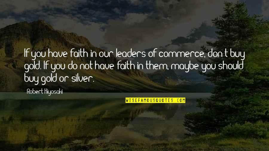 Commerce Quotes By Robert Kiyosaki: If you have faith in our leaders of