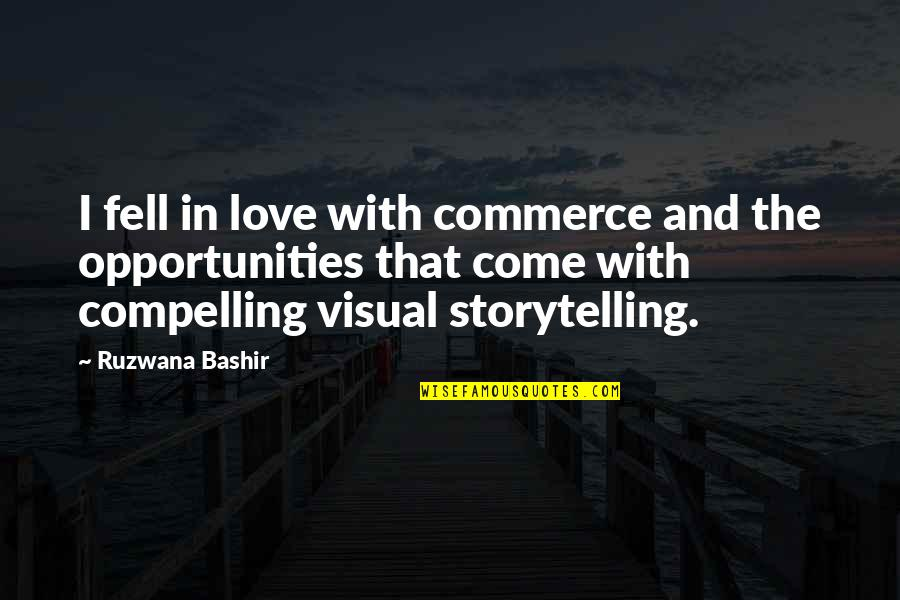 Commerce Quotes By Ruzwana Bashir: I fell in love with commerce and the