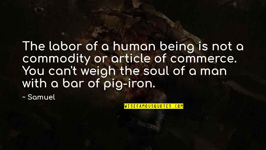 Commerce Quotes By Samuel: The labor of a human being is not