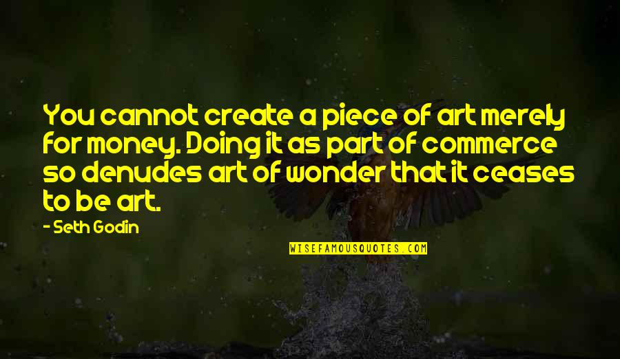 Commerce Quotes By Seth Godin: You cannot create a piece of art merely