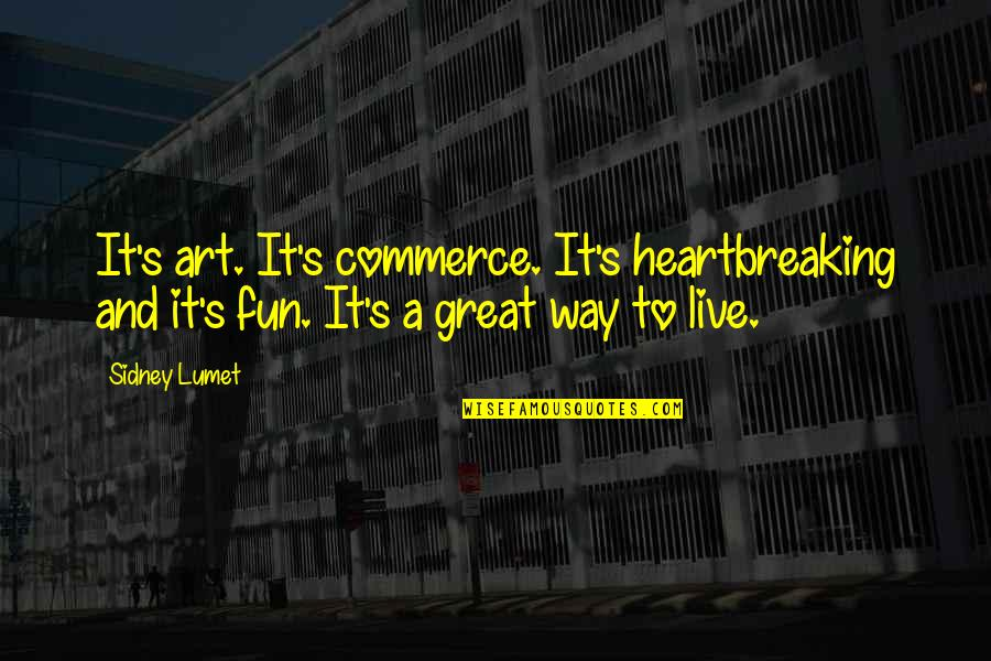 Commerce Quotes By Sidney Lumet: It's art. It's commerce. It's heartbreaking and it's