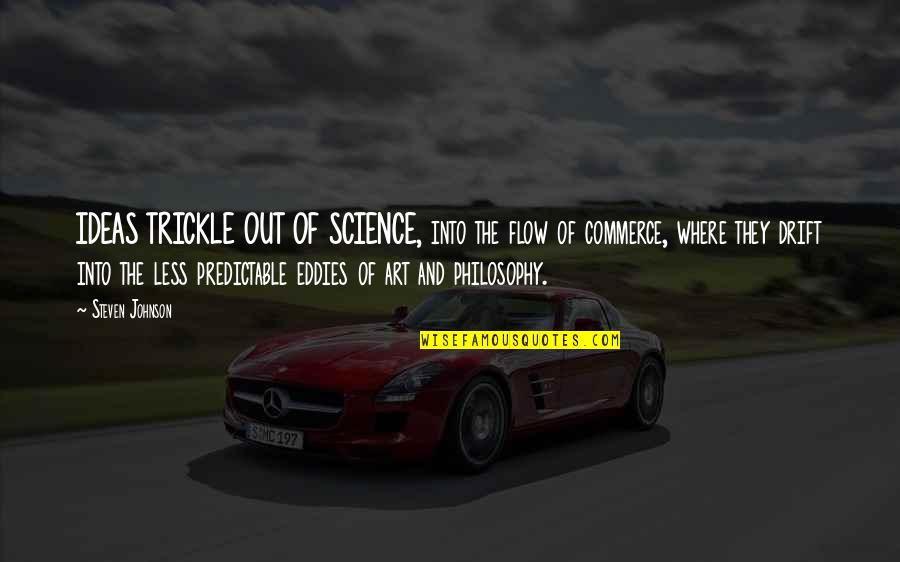 Commerce Quotes By Steven Johnson: IDEAS TRICKLE OUT OF SCIENCE, into the flow