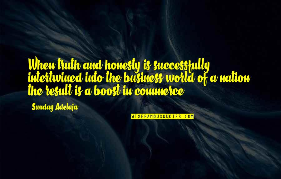 Commerce Quotes By Sunday Adelaja: When truth and honesty is successfully intertwined into