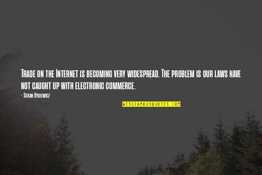 Commerce Quotes By Susan Bysiewicz: Trade on the Internet is becoming very widespread.