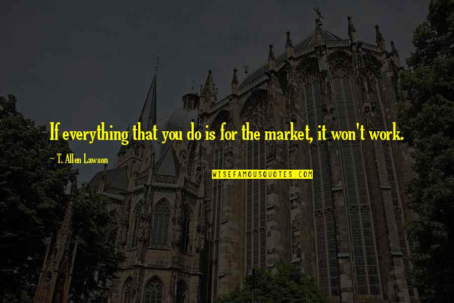 Commerce Quotes By T. Allen Lawson: If everything that you do is for the