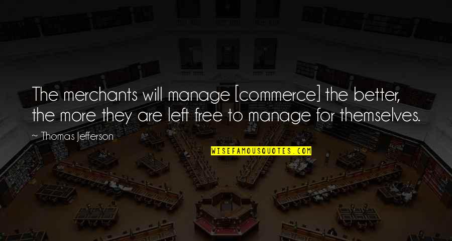 Commerce Quotes By Thomas Jefferson: The merchants will manage [commerce] the better, the