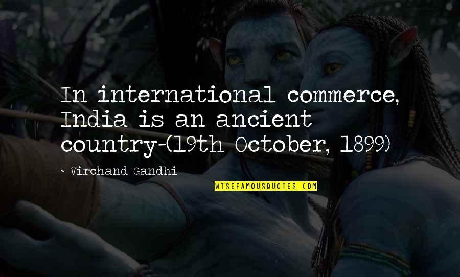 Commerce Quotes By Virchand Gandhi: In international commerce, India is an ancient country-(19th