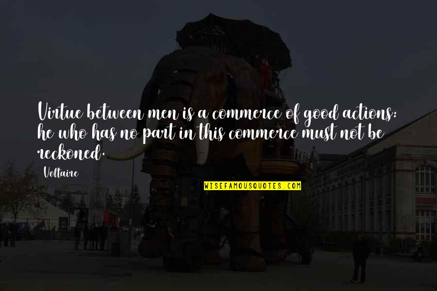 Commerce Quotes By Voltaire: Virtue between men is a commerce of good