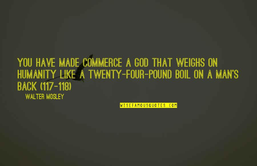 Commerce Quotes By Walter Mosley: You have made Commerce a god that weighs