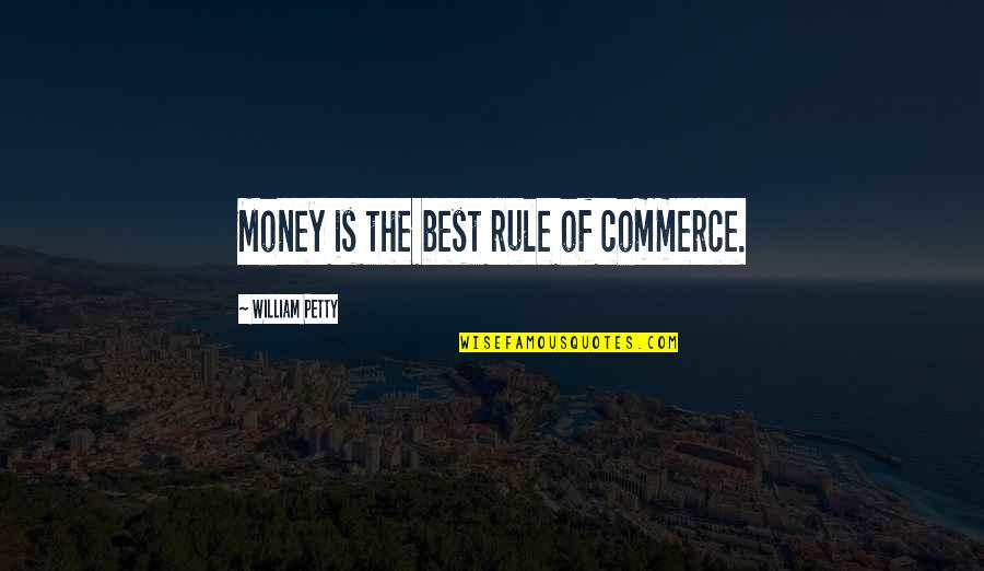 Commerce Quotes By William Petty: Money is the best rule of commerce.