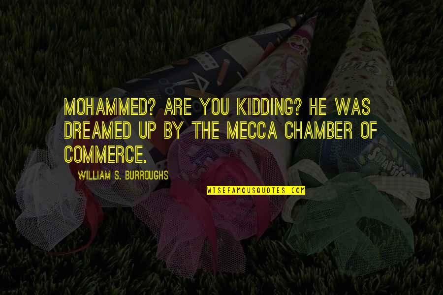 Commerce Quotes By William S. Burroughs: Mohammed? Are you kidding? He was dreamed up