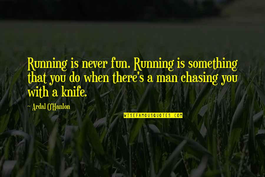 Commercializing Christmas Quotes By Ardal O'Hanlon: Running is never fun. Running is something that