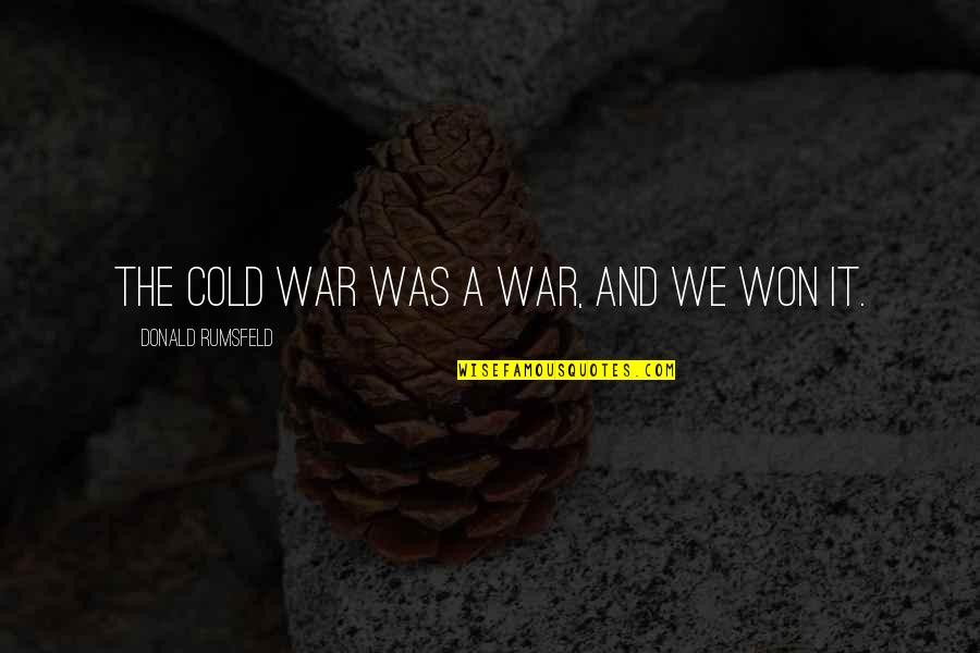 Commercializing Christmas Quotes By Donald Rumsfeld: The Cold War was a war, and we