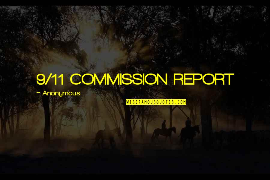 Commission Quotes By Anonymous: 9/11 COMMISSION REPORT