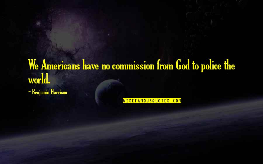 Commission Quotes By Benjamin Harrison: We Americans have no commission from God to