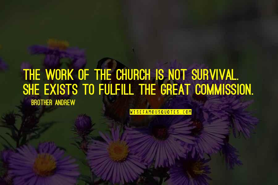 Commission Quotes By Brother Andrew: The work of the church is not survival.