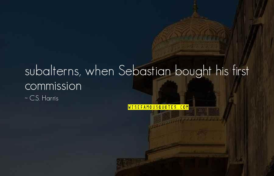 Commission Quotes By C.S. Harris: subalterns, when Sebastian bought his first commission