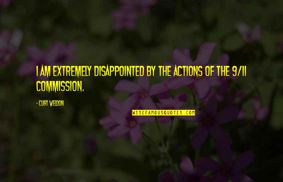 Commission Quotes By Curt Weldon: I am extremely disappointed by the actions of