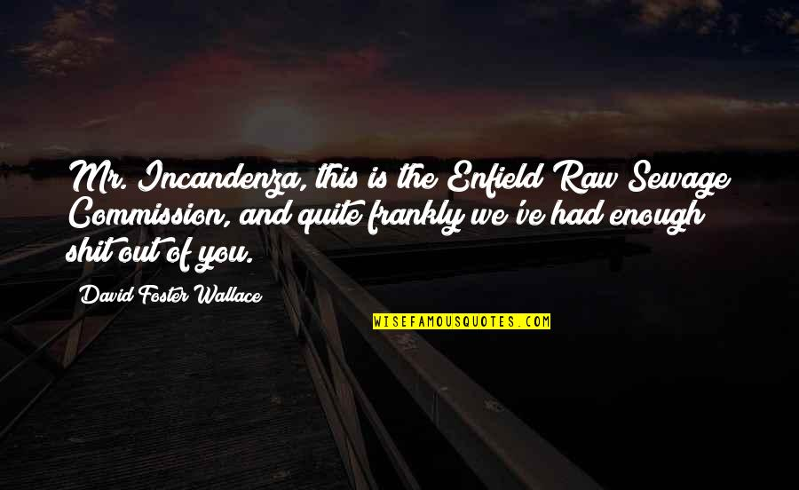 Commission Quotes By David Foster Wallace: Mr. Incandenza, this is the Enfield Raw Sewage
