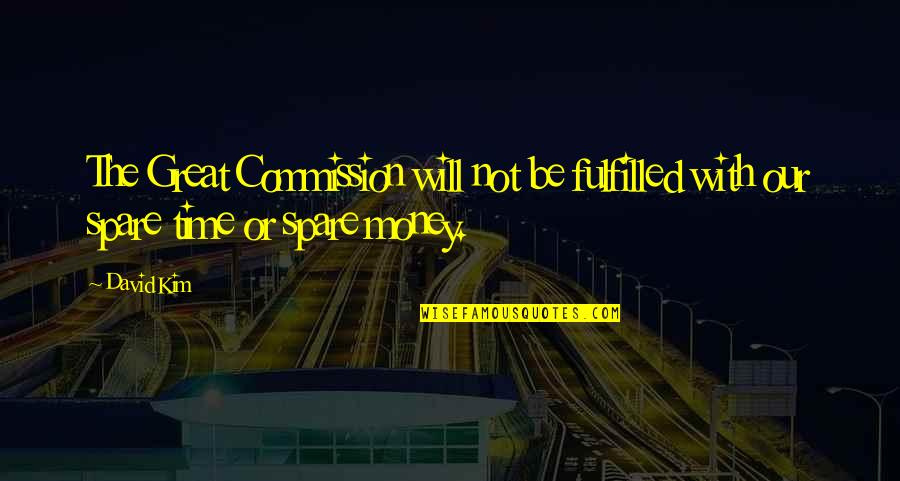 Commission Quotes By David Kim: The Great Commission will not be fulfilled with