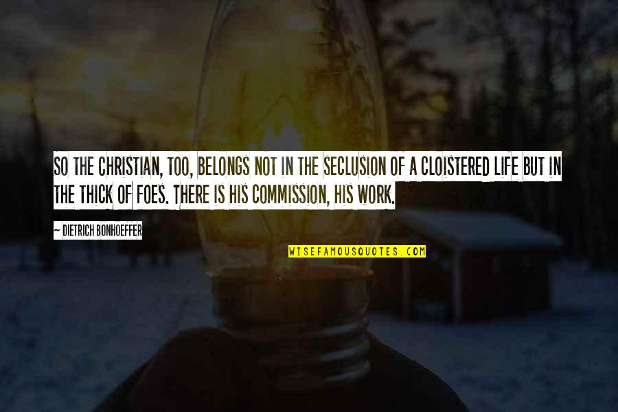 Commission Quotes By Dietrich Bonhoeffer: So the Christian, too, belongs not in the