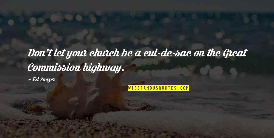 Commission Quotes By Ed Stetzer: Don't let your church be a cul-de-sac on