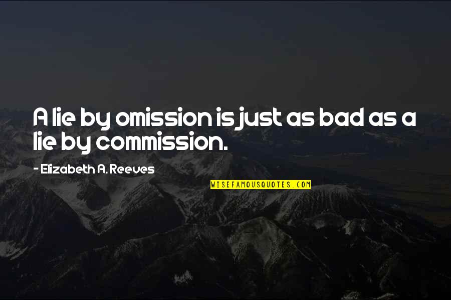 Commission Quotes By Elizabeth A. Reeves: A lie by omission is just as bad