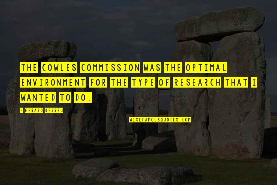 Commission Quotes By Gerard Debreu: The Cowles Commission was the optimal environment for