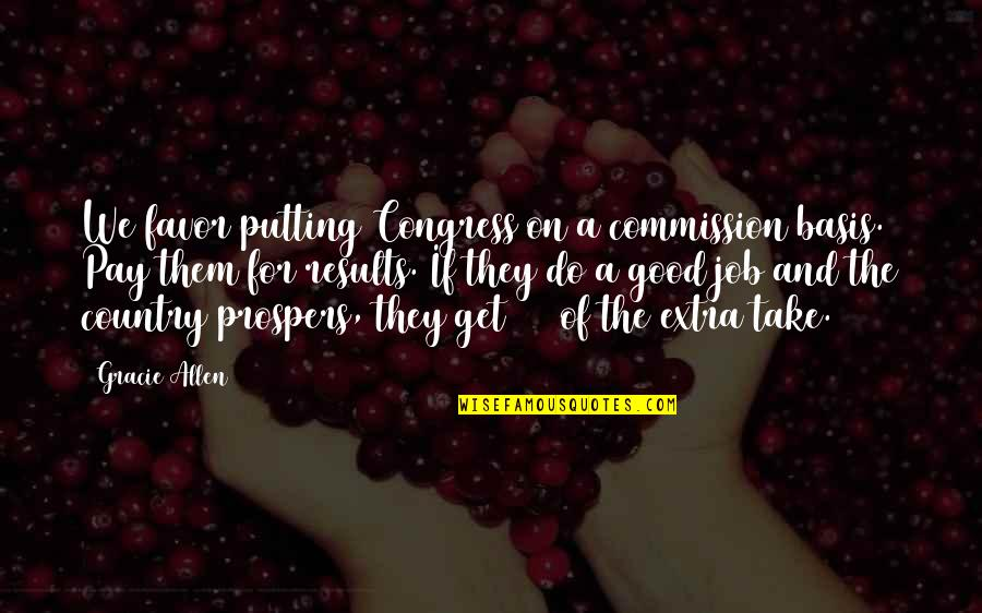 Commission Quotes By Gracie Allen: We favor putting Congress on a commission basis.