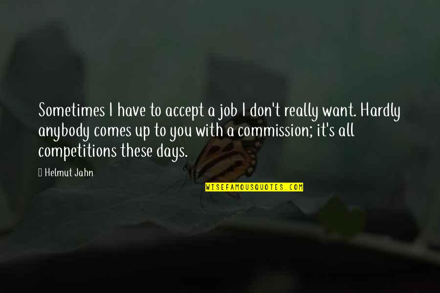 Commission Quotes By Helmut Jahn: Sometimes I have to accept a job I
