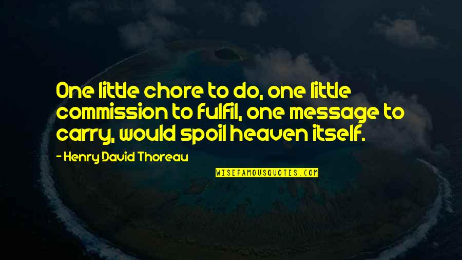 Commission Quotes By Henry David Thoreau: One little chore to do, one little commission