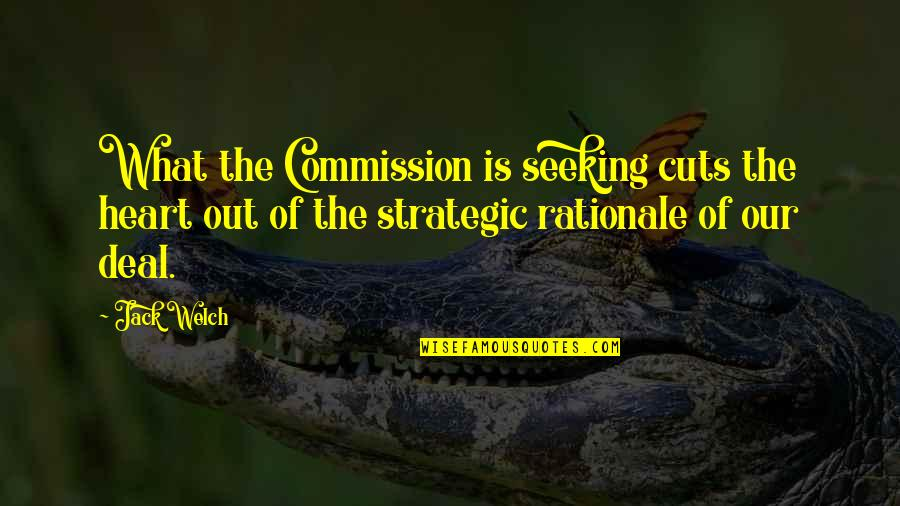 Commission Quotes By Jack Welch: What the Commission is seeking cuts the heart