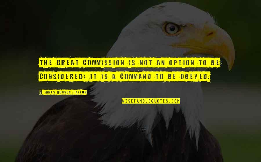 Commission Quotes By James Hudson Taylor: The Great Commission is not an option to