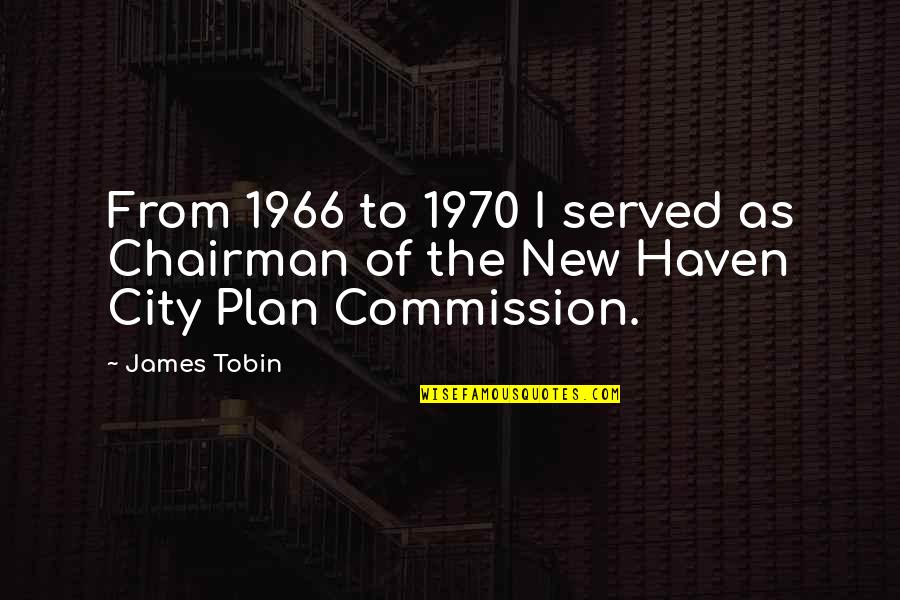 Commission Quotes By James Tobin: From 1966 to 1970 I served as Chairman