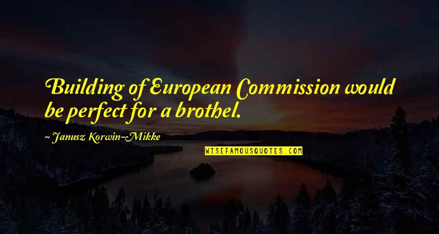Commission Quotes By Janusz Korwin-Mikke: Building of European Commission would be perfect for
