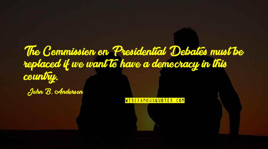 Commission Quotes By John B. Anderson: The Commission on Presidential Debates must be replaced