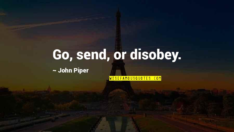 Commission Quotes By John Piper: Go, send, or disobey.