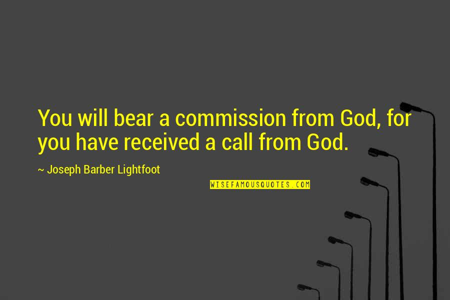 Commission Quotes By Joseph Barber Lightfoot: You will bear a commission from God, for