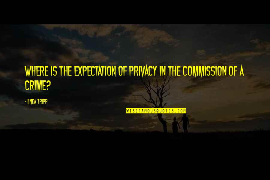 Commission Quotes By Linda Tripp: Where is the expectation of privacy in the