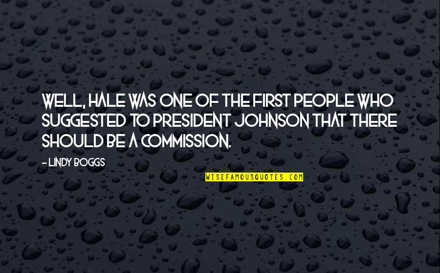 Commission Quotes By Lindy Boggs: Well, Hale was one of the first people