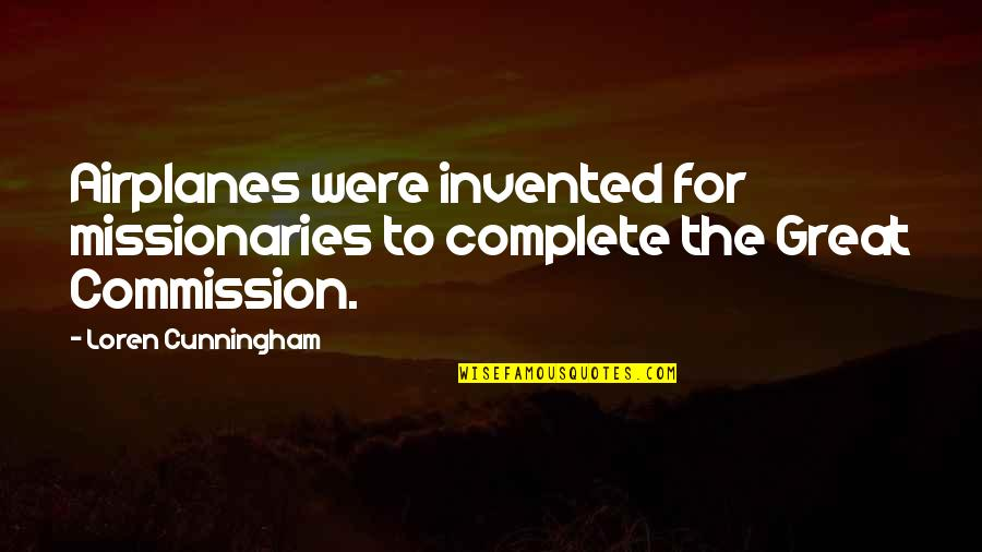 Commission Quotes By Loren Cunningham: Airplanes were invented for missionaries to complete the
